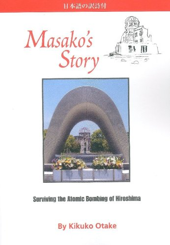 Masako's Story: Surviving the Atomic Bombing of: Kikuko Otake; Editor-Jesse