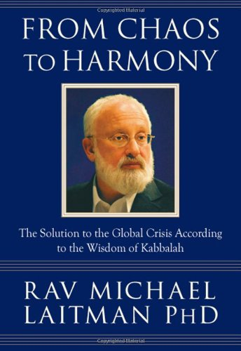 From Chaos To Harmony: The Solution To: Laitman, Ph D,