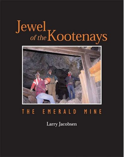 Jewel of the Kootenays: The Emerald Mine: Jacobsen, Larry