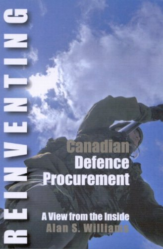 Reinventing Canadian Defence Procurement : A View from the Inside: Williams, Alan S.