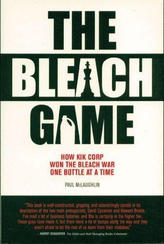 The Bleach Game: How KIK Corp Won the Bleach War One Bottle at a Time: McLaughlin, Paul