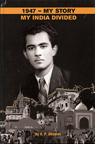 1947 - My Story My India Divided.: V. P. Dhawan