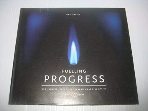 Fuelling Progress : One Hundred Years of: Krywulak, Tim