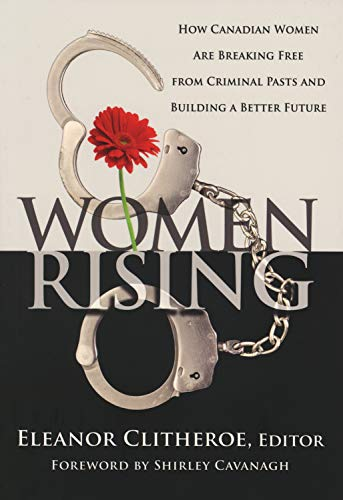 Women Rising: How Canadian Women Are Breaking Free from Criminal Pasts and Building a Better Future