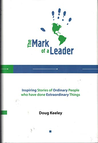 The Mark of a Leader (Inspiring Stories of Ordinary People who have done Extraordinary Things): ...