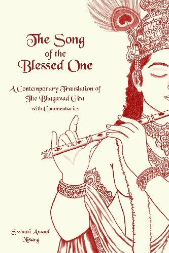 The Song of the Blessed One. A Contemporary Translation of the Bhagavad Gita With Commentaries