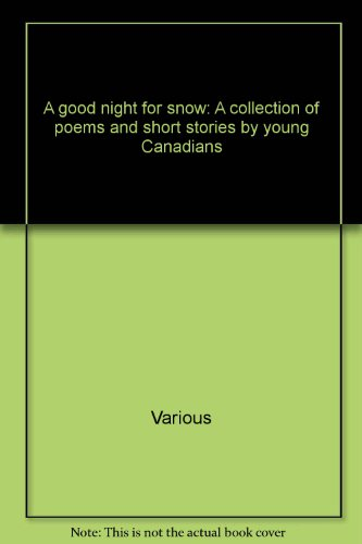 A good night for snow: A collection of poems and short stories by young Canadians: Various