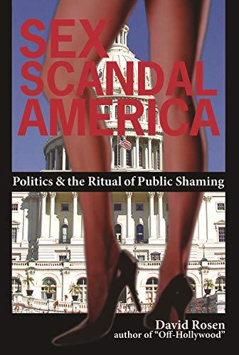 Sex Scandal America: Politics & The Ritual: Rosen, David S