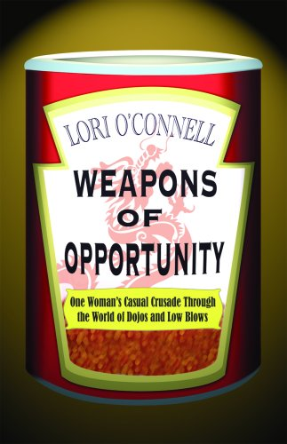 9780978268008: Weapons of Opportunity: One Woman's Casual Crusade Through the World of Dojos and Low Blows