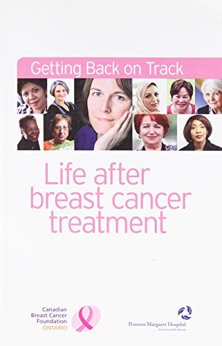 Getting Back on Track: Life After Breast Cancer Treatment: Canadian Breast Cancer Foundation - ...