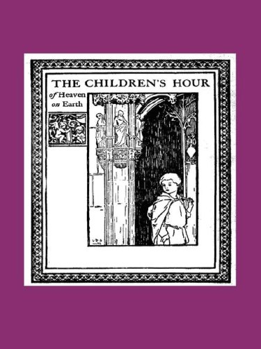 The Childrens Hour of Heaven on Earth: Vincent McNabb