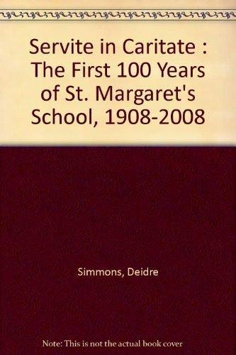 Servite in Caritate : The First 100 Years of St. Margaret's School, 1908-2008