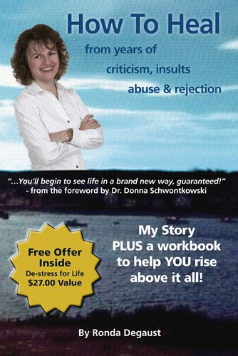 9780978311414: How To Heal from Years of Criticism, Insults, Abuse & Rejection