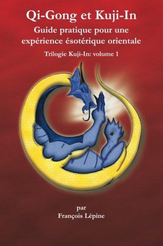 9780978319465: Qi-Gong et Kuji-In: Guide pratique pour une expérience ésotérique orientale: Volume 1 (Trilogie Kuji-In)