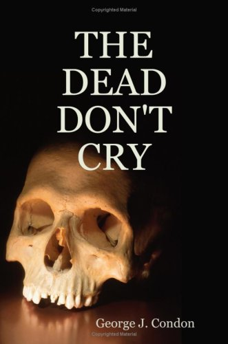 The Dead Dont Cry: George J. Condon