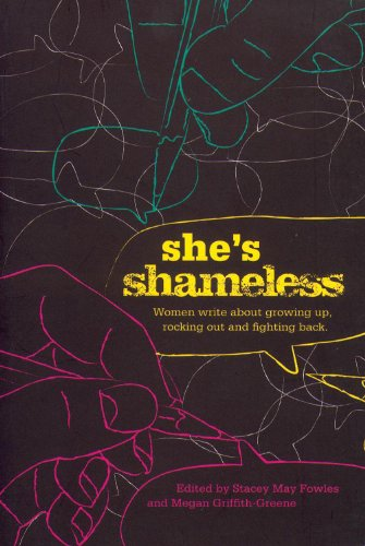 Shes Shameless : Women Write about Growing up, Rocking Out and Fighting Back