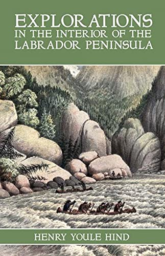 Explorations in the Interior of the Labrador Peninsula (Paperback): Henry Youle Hind