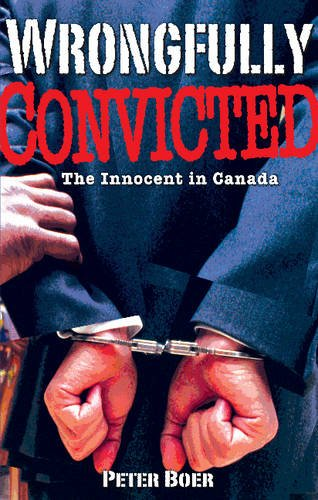 Wrongfully Convicted: The Innocent in Canada (Paperback): Peter Boer