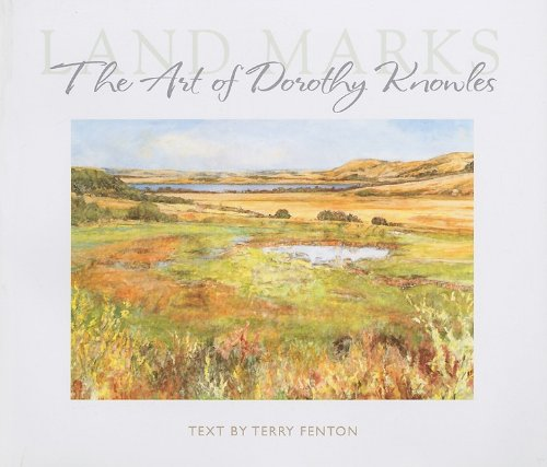 Land Marks: The Art of Dorothy Knowles: Fenton, Terry