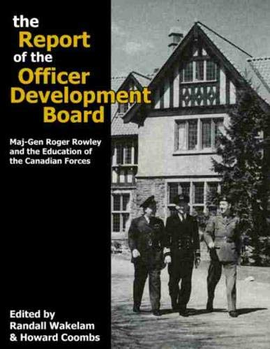The Report of the Officer Development Board: Maj-Gen Roger Rowley and the Education of the Canadian...