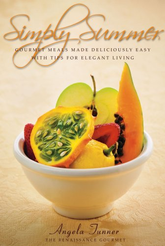 9780978356101: Simply Summer: Gourmet Meals Made Deliciously Easy with Tips for Elegant Living