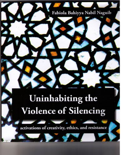 Uninhabiting the Violence of Silencing (Activations of Creativity, Ethics, and Resistance): Naguib,...