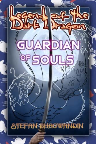 Legend of the Dark Dragon: Guardian of Souls - Stefan Bhagwandin