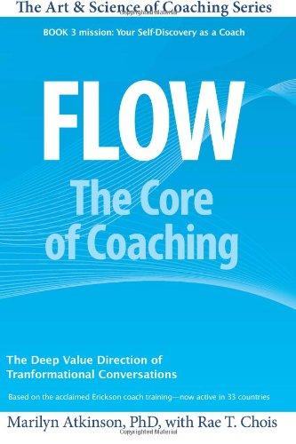 Flow: The Core of Coaching (Volume 3): Atkinson Ph.D, Dr.