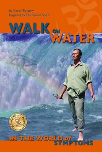 Walk on Water in the World of Symptoms : Inspired by the Great Spirit