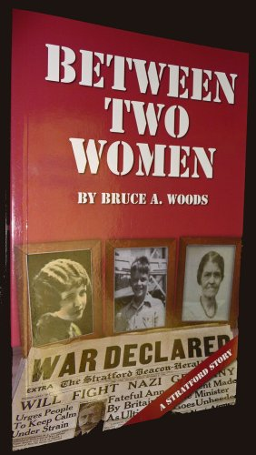 Between Two Women - A Stratford Story: Bruce A. Woods