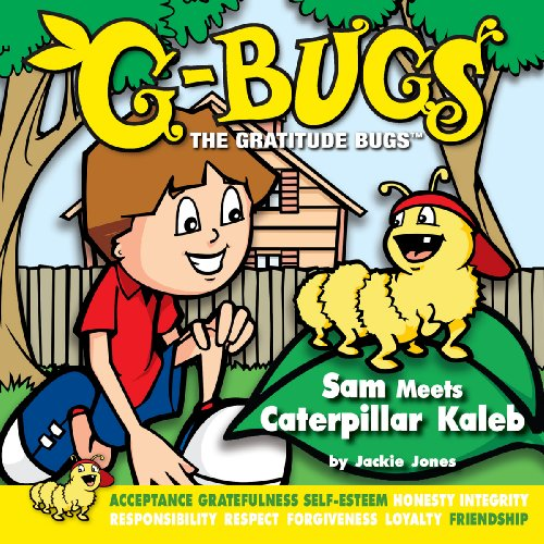 G-Bugs, The Gratitude Bugs;Sam Meets Caterpillar Kaleb: Jackie Jones