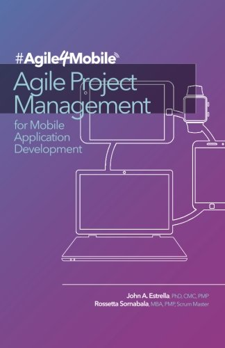 Agile Project Management for Mobile Application Development: John A Estrella