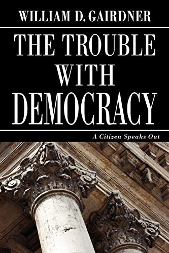 9780978440237: The Trouble with Democracy: A Citizen Speaks Out