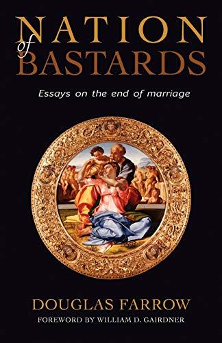 Nation of Bastards: Essays on the End: Douglas Farrow