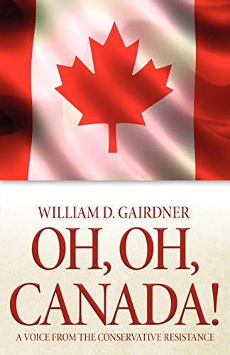 Oh, Oh, Canada! A Voice from the Conservative Resistance: William D. Gairdner