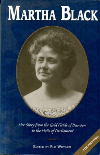 Martha Black: Her Story From the Gold: Black, Martha; Whyard,