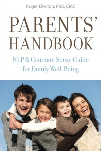 Parents' Handbook: NLP and Common Sense Guide for Family Well-Being: Ellerton, Roger
