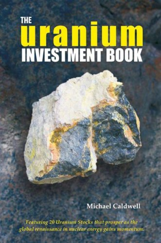 9780978462017: The Uranium Investment Book: Featuring 20 Uranium Stocks That Prosper as the Global Renaissance in Nuclear Energy Gains Momentum