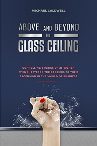 9780978462093: ABOVE AND BEYOND THE GLASS CEILING Compelling Stories of 25 women who shattered the barriers to their ascension in the world of business