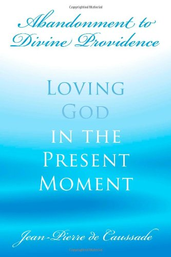 9780978479961: Abandonment to Divine Providence: Loving God in the Present Moment