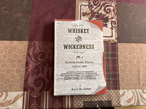 Whiskey and Wickedness No. 4: Renfrew County,: Cotton, Larry D.