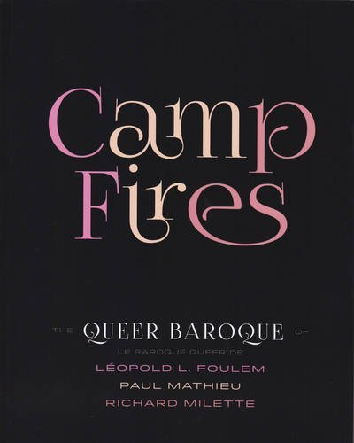 9780978499983: Camp Fires: The Queer Baroque of Leopold L. Foulem, Paul Mathieu and Richard Milette