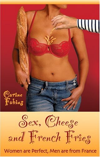 Sex, Cheese and French Fries: Women Are: Carine Fabius
