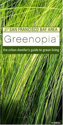 9780978506414: Greenopia, San Francisco Bay Area: The Urban Dweller's Guide to Green Living (Greenopia series)