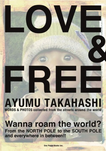Love & Free: Words & Photos Collected from the Streets Around the World: Takahashi, Ayumu