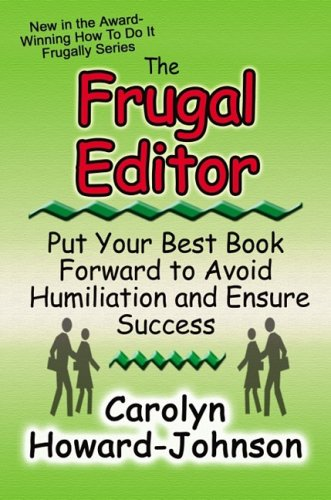 9780978515874: The Frugal Editor: Put your best book forward to avoid humiliation and ensure success (How to Do It Frugally)