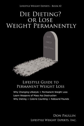 DIE DIETING? OR LOSE WEIGHT PERMANENTLY: Paullin, Don