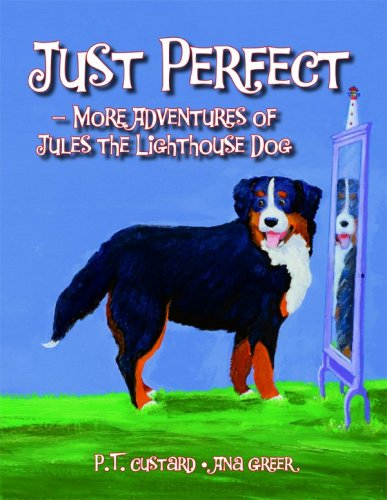 Just Perfect: More Adventures of Jules the Lighthouse Dog: P. T. Custard