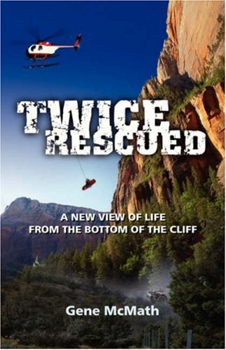 9780978535230: Twice Rescued: A New View of Life from the Bottom of the Cliff