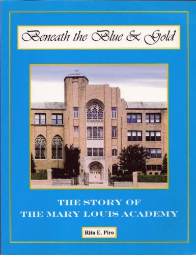 Beneath The Blue & Gold The Story of The Mary Louis Academy: Rita E. Piro